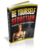 Thumbnail Be Yourself Seduction- The Stress-Free to Seducing Women
